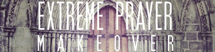 extreme-prayer-makeover_for-web